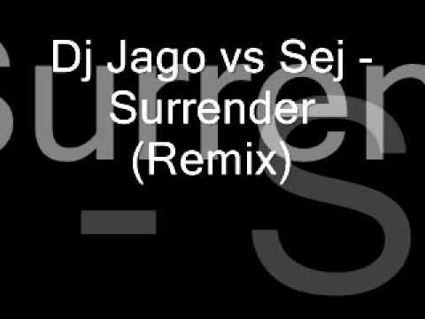 Dj Jago Vs Sej - Surrender (RemiX)
