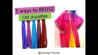 5 DIfferent ways to reuse or recycle old dupatta | Learning Process
