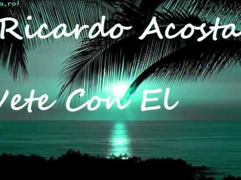 Ricardo Acosta Vete Con El Canciones De Ayer De Hoy Y De Siempre Youtube