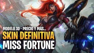 SKIN DEFINITIVA: MISS FORTUNE | Precio, modelo 3D  y más...