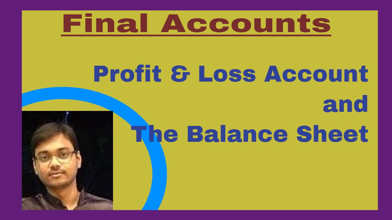 profit and loss account and the balance sheet introduction youtube