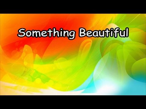 Something Beautiful - America's 25 Favorite Praise & Worship (Lyrics)