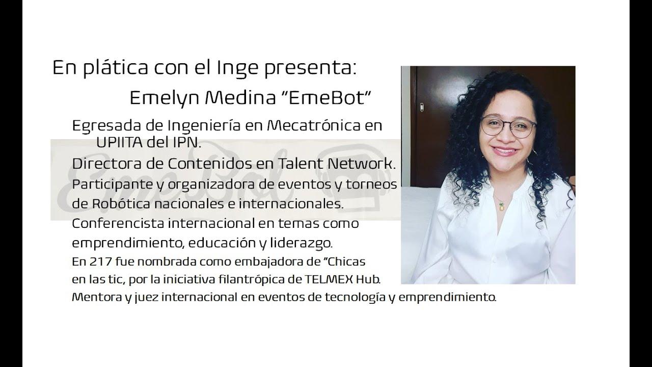 """En plática con el Inge presenta: Emelyn Medina """"EmeBot"""""""