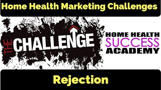 Marketing Challenges: Rejection (Home Health Marketing & Home Care Marketing)