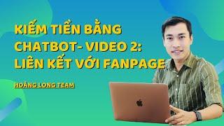 Kiếm tiền với Affiliate Accesstrade bằng Chatbot || Video 2 - Cách liên kết Chatbot với Fanpage