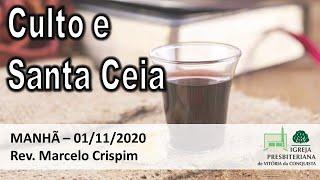 Culto e Santa Ceia - Manhã - 01/11/2020