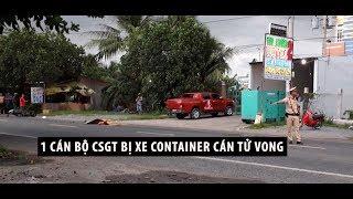 Tiền Giang: Thượng úy Cảnh sát giao thông bị xe container cán tử vong trên đường đi làm nhiệm vụ