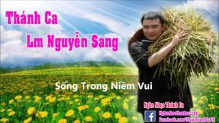 Thánh Ca | Sống Trong Niềm Vui - Lm Nguyễn Sang