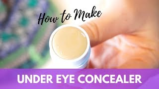 Best DIY Under Eye Concealer from Scratch | Foundation Stick