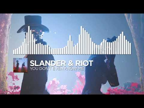 SLANDER & RIOT  You Dont Even Know Me