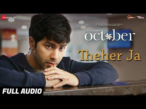 Theher Ja - Full Audio | October | Varun Dhawan & Banita Sandhu | Armaan Malik | Abhishek Arora