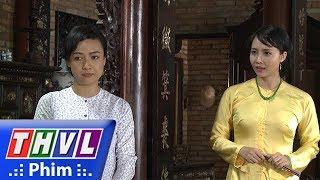 THVL | Phận làm dâu - Tập 13[4]: Ông Hội đồng ra mặt bênh vực khi Dung kiếm chuyện với Thảo
