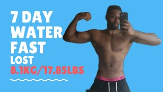 7 DAY WATER FAST - NO FOOD FOR A WEEK - I LOST 17.8lbs/8.1kg (Summary)