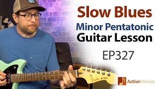 Slow Blues Guitar Lesson - Using The 5 Notes of the Minor Pentatonic Scale - EP327