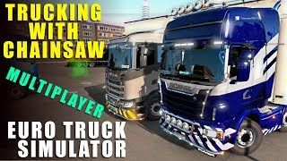 TRUCKING WITH CHAINSAW! - Multiplayer  Euro Truck Simulator 2