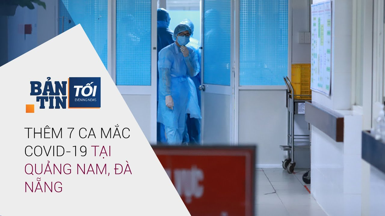 Bản tin tối 28/7/2020: Thêm 7 ca nhiễm virus Corona (Covid-19) tại Quảng Nam, Đà Nẵng | VTC Now