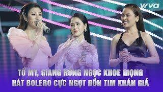 Tố My, Giang Hồng Ngọc khoe giọng hát Bolero cực ngọt đốn tim khán giả | Thần Tượng Bolero 2019