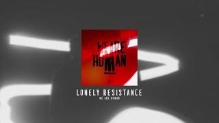 We Are Human Lonely Resistance.mp3