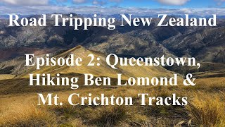 Road Tripping New Zealand, Episode 2: Queenstown, Hiking Ben Lomond & Mt. Crichton Tracks