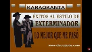 Karaokanta - Exterminador - Lo mejor que me pasó