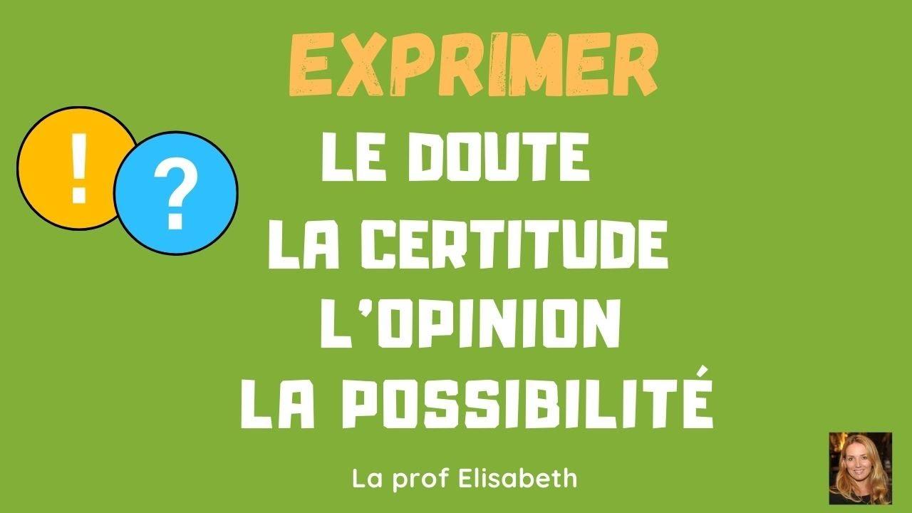 Download Exprimer la certitude, l'opinion,  la possibilité et le doute. Avec l'indicatif ou le subjonctif.