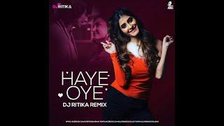 Haye Oye Remix DJ Ritika Sharma Mp3 Song Download
