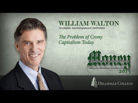 The Problem of Crony Capitalism Today - William Walton