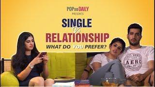Single Vs Relationship - What Do You Prefer? - POPxo