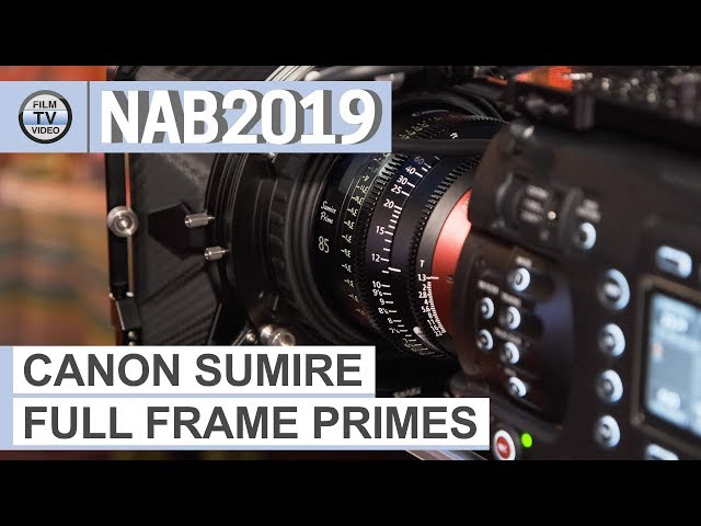 NAB2019: Canon Sumire Full Frame Festbrennweiten