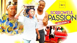 Sorrowful Passion 3 {Full Movie} - 2015 Latest Nigerian Nollywood Movies
