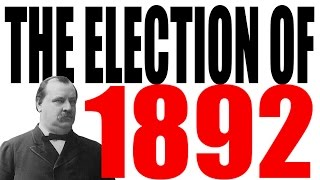 The 1892 Election Explained