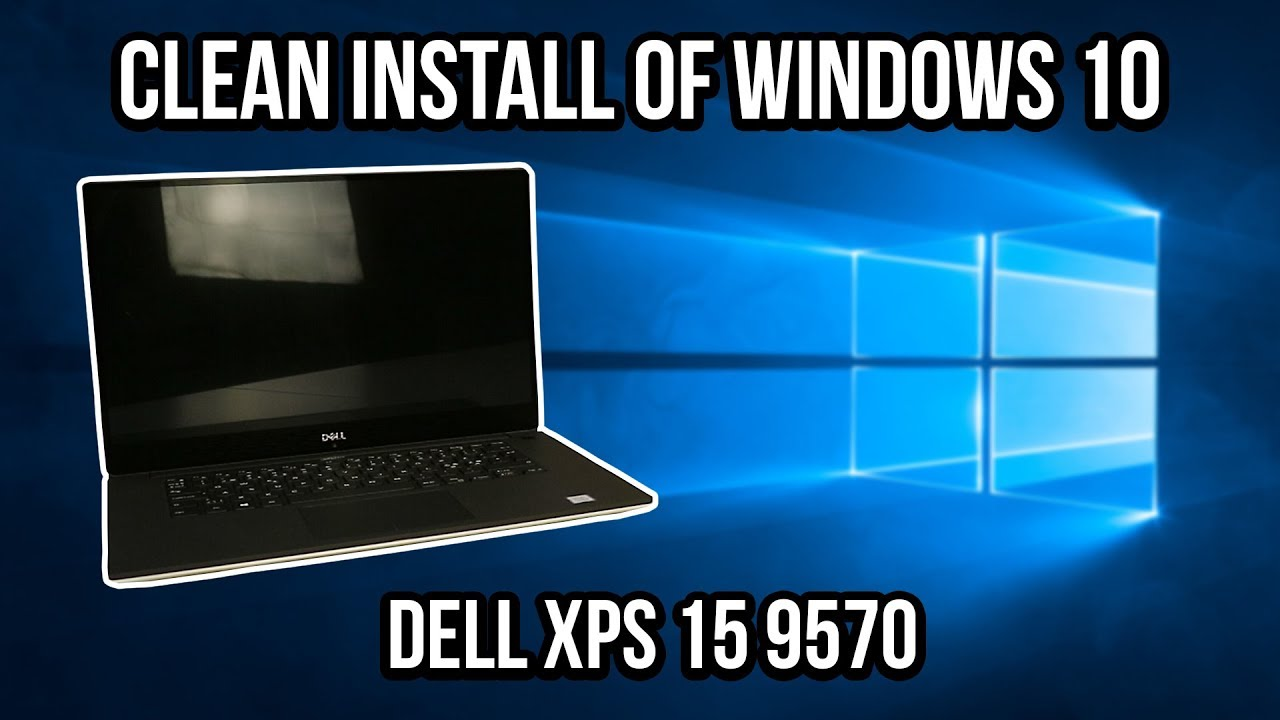 How to Perform a CLEAN INSTALL of Windows 10 on the Dell XPS 15 9570 | TECH
