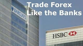 Trade Forex Like the Banks - How they Make Billions in Profit Revealed