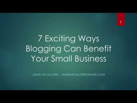 7 Exciting Ways Blogging Can Benefit Your Small Business