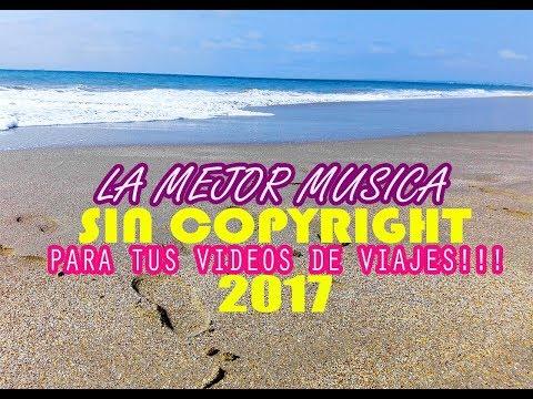 LA MEJOR MUSICA SIN COPYRIGHT PARA TUS VIDEOS DE VIAJES! 2017