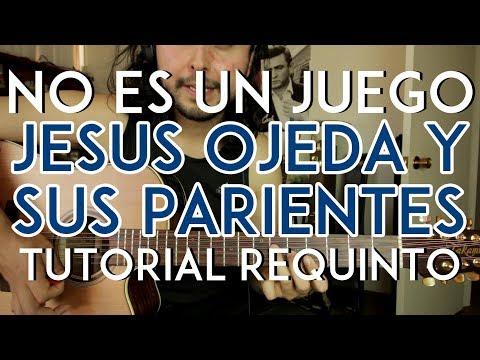 No Es Un Juego - Jesus Ojeda y Sus Parientes - Tutorial - REQUINTO - ACORDES - Como tocar