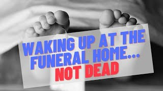 Waking Up at the Funeral Home...Not Dead!