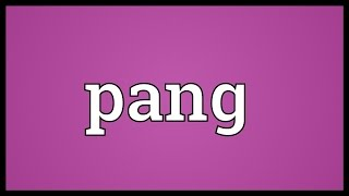 Pang Meaning