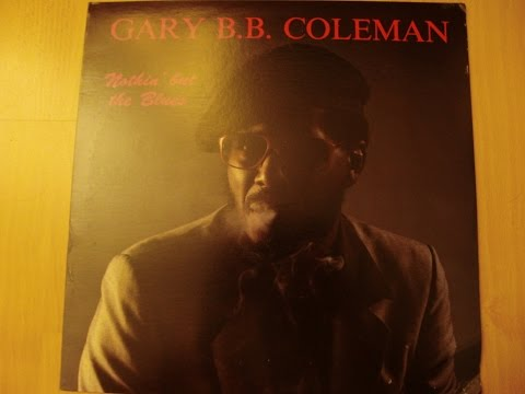 Gary B.B. Coleman - Nothing but the Blues (VINYL 1987) HQ