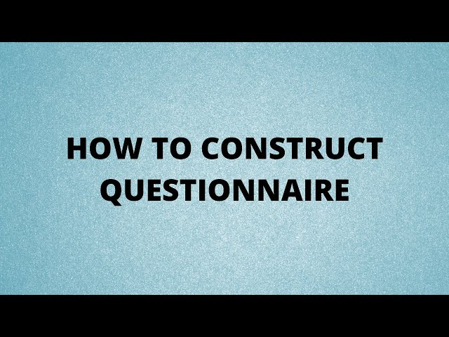 HOW TO CONSTRUCT QUESTIONNAIRE