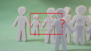 What We Believe: The Church