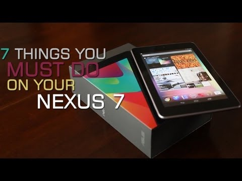 7 Things You Must Do On Your Google Nexus 7 Tablet