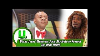 Ghana Jesus Mmebusem joins Akrobeto's on REAL NEWS