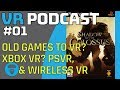 FIRST VR PODCAST - OLD GAMES TO VR? XBOX VR? VR TECH PACE? & WIRELESS VR - VR PODCAST EPISODE#01