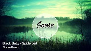 Black Betty - Spiderbait (Goose Remix) +DL