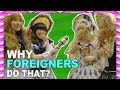 WHY do foreigners DO that?!