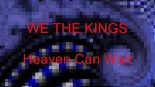 We The Kings-Heaven Can Wait (lyrics in description)