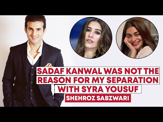 Sadaf Was Not The Reason For Separation With Syra: Shehroz Sabzwari