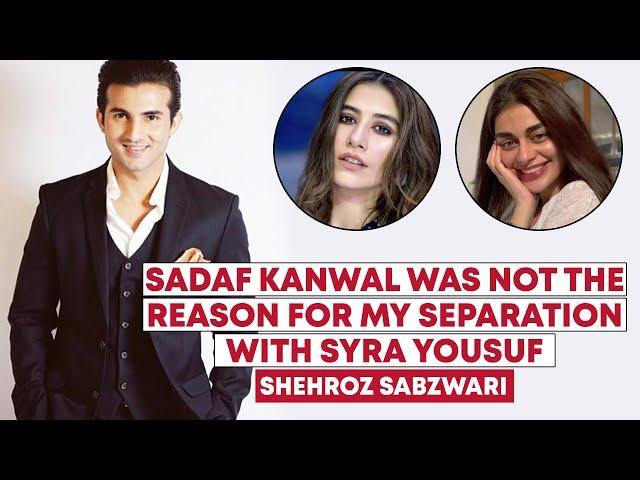 Sadaf Was Not The Reason For Separation With Syra: Shehroz Sabzwari