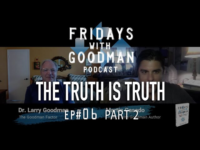 The Truth is True — Ep 6 Part 2 - Friday's With Goodman Podcast